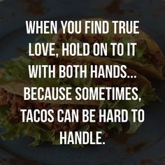 For the love of......tacos