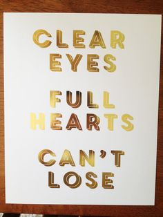 Gold Foil Metallic Friday Night Light's Clear Eyes Full Hearts Can't Lose Print (my friday night lights addiction is so real) Friday Night Lights, Clear Eyes, Gold Foil Print, Truth Hurts, Happy Thoughts, Wise Words, Quotes To Live By, Best Quotes, Inspirational Quotes