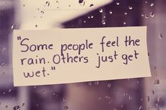 """""""Some people feel the rain. Others just get wet."""" #quote"""