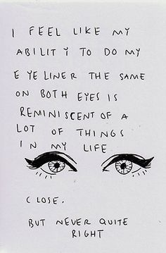 I feel like my ability to do my eyeliner the same on both eyes is reminiscent of a lot of things in my life