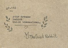 """Your dreams cannot build themselves."" A timely reminder :-)"