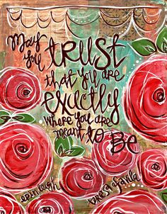 May you trust that you are exactly where you are meant to be. St. Teresa of Avila  Inspirational Word Art Art by Erin Leigh