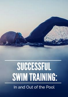 Train for your next swim- in and out of the pool. Successful Swim Training: In and Out of the Pool http://www.active.com/triathlon/articles/successful-swim-training-in-and-out-of-the-pool?cmp=17N-PB33-S33-T9-D1--16
