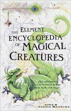 THE ELEMENT ENCYCLOPEDIA OF MAGICAL CREATURES by John Matthews - http://www.amazon.com/gp/product/B001O89EMM/ref=cm_sw_r_pi_alp_Fv6Xqb0CMY8GM