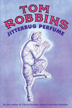 Jitterbug Perfume by Tom Robbins | 49 Underrated Books You Really Need To Read