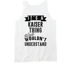 You Wouldnt Understand meken Its A KISER Thing