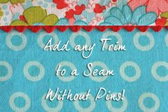 Sewing 101: Adding Trim to a Seam Without Pins - Tutorial - things for boys