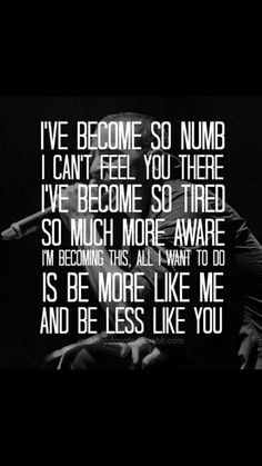 Numb by Linkin Park. One of my favorite songs by them.