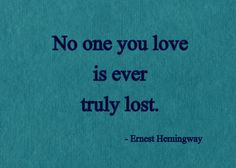 No one you love is ever truly lost. | Ernest Hemingway Picture Quotes | Quoteswave