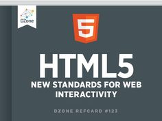HTML5: The Evolution of Web Standards - DZone - Refcardz