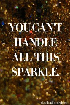 You can't handle all this sparkle. More quotes Glitter Ceiling Great Quotes, Quotes To Live By, Me Quotes, Funny Quotes, Inspirational Quotes, Qoutes, Famous Quotes, Motivational Quotes, Glitter Party