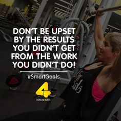 Don't be upset by the results you didn't get from the work you didn't do!