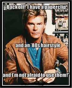 macgyver now as a reboot would be awesome so would magnum p anyone have some duct tape and a ferrari - Macgyver Halloween Costume