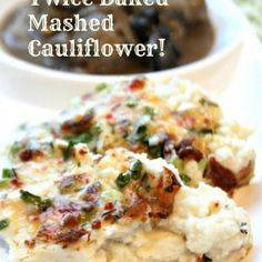 Twice Baked Mashed Cauliflower with Bacon and Cheese