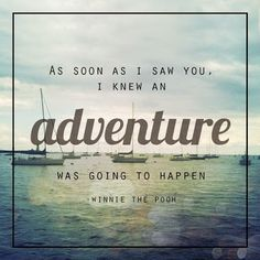 As soon as I saw you, I knew an adventure was going to happen