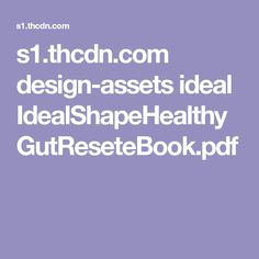 s1.thcdn.com design-assets ideal IdealShapeHealthyGutReseteBook.pdf