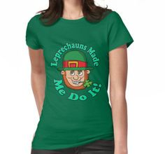 Leprechauns Made Me Do It Shirt  #redbubble #shirts #tshirts #leprechaun #cartoon #funny #cute #irish #apparel
