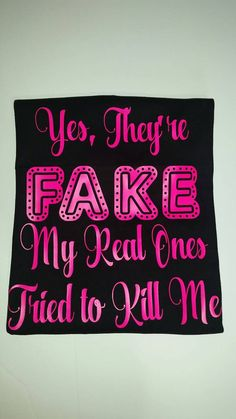 Check out this item in my Etsy shop https://www.etsy.com/listing/290438745/yes-theyre-fake-my-real-ones-tried-to