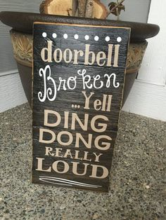 Hilarious door greeting! Door Bell Broken Yell DING DON!! You cant sat that with out laughing! These are hand painted, lightly sanded and made from new wood right here in the heartland of America, the #DIYProjects #diywoodprojects #WoodworkingProjects