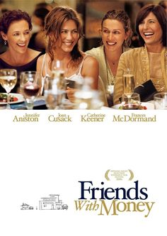 Friends with Money , starring Jennifer Aniston, Frances McDormand, Catherine Keener, Joan Cusack. After she quits her lucrative job, Olivia finds herself unsure about her future and her relationships with her successful and wealthy friends. #Comedy #Drama #Romance