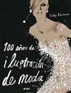 100 Años De Ilustración De Moda *Un recorrido por la historia de la ilustración de moda. Muy bello si quieres conocer qué se ha hecho a través de la historia de la moda gráficamente.
