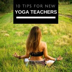 10 tips to help new yoga teachers start teaching and be successful!