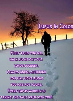Most times you will walk alone on your lupus journey. Always know, although you may move alone you are not alone. Every lupus warrior is taking the same walk with you! #LupusInColor