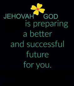 Jehovah is preparing a better and successful future for you.