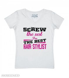 Screw The Rest, I'm The Best Hair Stylist! | Screw The Rest, I'm The Best Hair Stylist! Available in tees as well.Scroll down to choose your style and order before it sells out!  #Skreened #hairstylist #tshirt
