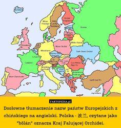 """Dosłowne tłumaczenie nazw państw Europejskich z chińskiego na angielski. – Dosłowne tłumaczenie nazw państw Europejskich z chińskiego na angielski. Polska - 波兰, czytane jako """"bōlán"""" oznacza Kraj Falującej Orchidei."""