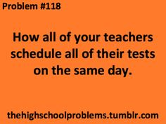 High School Problems. Omg I hate when they do that!