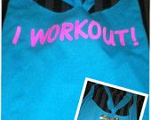 LMFAO inspired I Workout Racerback Work-out Tank Top - I either need to figure out how to make this myself or breakdown and buy one.
