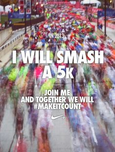 Smash a 5k in 2013. #makeitcount #motivation #running #nike