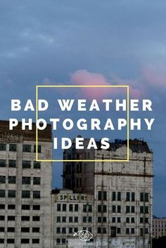15 Bad Weather Photography Ideas to make the most of it. Bad weather Photography | Tips | Rainy Photography | Cloudy sky Photography #badweather #rainyphotography #photographytips