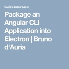 Package an Angular CLI Application into Electron | Bruno d'Auria