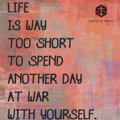 Life is way too short to spend another day at war with yourself! #justfortoday #recovery