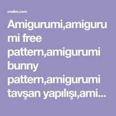 Amigurumi,amigurumi free pattern,amigurumi bunny pattern,amigurumi tavşan yapılışı,amigurumi tavşan tarifi,tığ işi tavşan yapılışı,örgü, örgü tarifi, amigurumi tarifleri, amigurumi nasıl yapılır