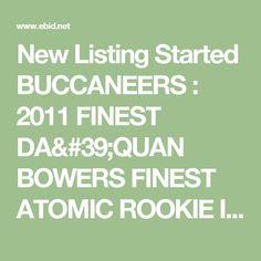 New Listing Started BUCCANEERS : 2011 FINEST DA'QUAN BOWERS FINEST ATOMIC ROOKIE INSERT RC #FARDB $0.75