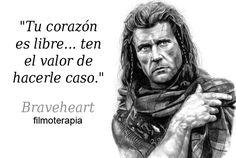 Tu corazón es libre, ten valor para hacerle caso.