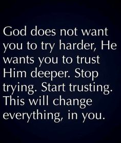 God Does Not Want You To Try Harder, He Wants You To Trust Him Deeper life quotes quotes quote god god quotes life quotes and sayings Trust God Faith Quotes, Bible Quotes, Me Quotes, Motivational Quotes, Trusting God Quotes, More To Life Quotes, Encouragement Quotes For Men, Gods Plan Quotes, Gods Love Quotes