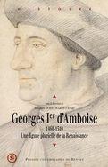 Georges Ier d'Amboise (1460-1510), une figure plurielle de la Renaissance.  Jonathan Dumont et Laure Fagnart étudient ce personnage qui n'était pas normand mais qui, à travers le château de Gaillon et sa fonction d'archevêque de Rouen, a marqué la région.