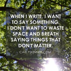 I don't want to waste space and breath saying things that don't matter.