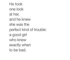 He took one look at her and he knew whe was the perfect kind of trouble
