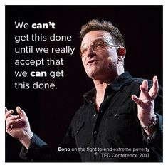 Bono on the fight to help end extreme poverty - TED Conference 2013 U2 Lyrics, U2 Music, Bono U2, Feel Good Stories, U 2, First Love, My Love, No One Loves Me, Good Advice