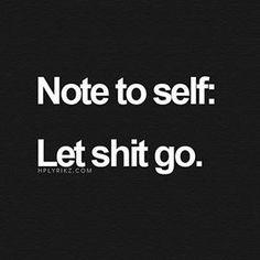 Let that shit go. #happytime #smile #letitgo