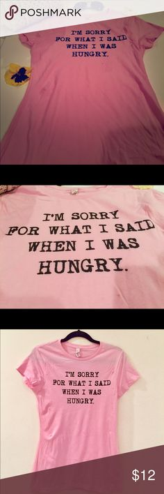 """Funny Cute Pink Tee 100% Cotton """"I'M SORRY FOR WHAT I SAID WHEN I WAS HUNGRY"""" Size XL I'm a size small /medium and it fits me fine as it runs small and is fitted, brand new with Tags Tops Tees - Short Sleeve"""