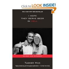 3.5 stars ==> #24 of 50 = I Hope They Serve Beer In Hell by Tucker Max.  Great stories, but after a certain point they become unbelievable (in a bad way).  It was a good bathroom book because I could only read 1 chapter at a time.  Definitely not the kind of book that you can read at length because the images of these stories burn into your brain!