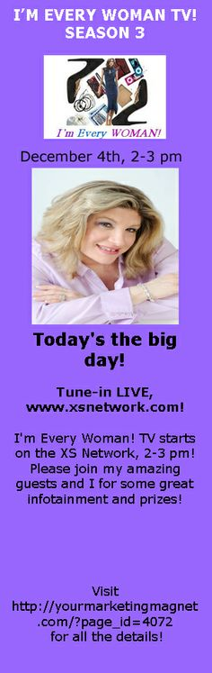 I'm Every Woman! TV starts on the XS Network,Dec4/2013  2-3 pm! Tune-in LIVE, www.xsnetwork.com!