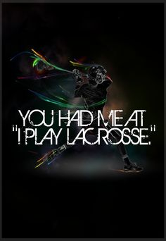 for the luv of Lacrosse!* The raddest sport in the world!