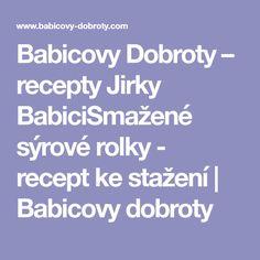 Babicovy Dobroty – recepty Jirky BabiciSmažené sýrové rolky - recept ke stažení | Babicovy dobroty